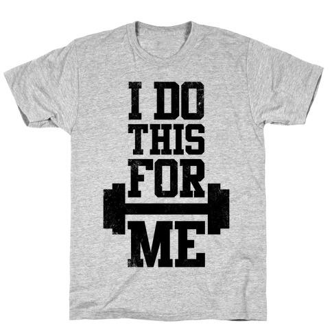 I Do This For Me T-Shirt