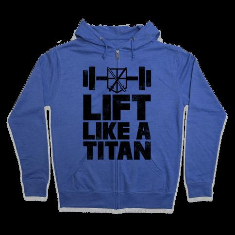 Lift Like A Titan Zip Hoodie