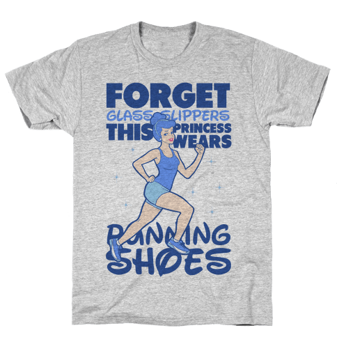 Forget Glass Slippers this Princess Wears Running Shoes Mens T-Shirt