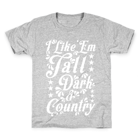 I Like 'Em Tall Dark & Country Kids T-Shirt