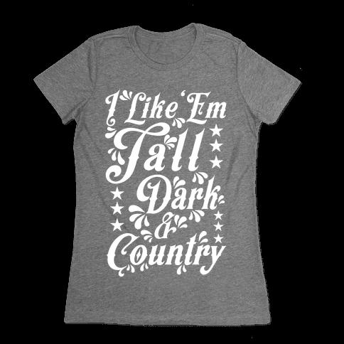 I Like 'Em Tall Dark & Country Womens T-Shirt
