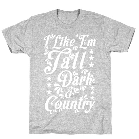 I Like 'Em Tall Dark & Country T-Shirt