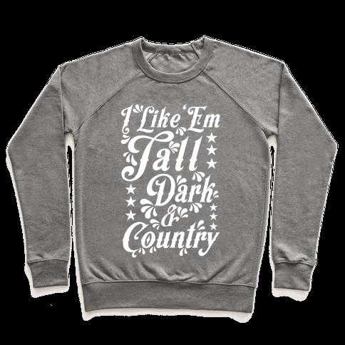 I Like 'Em Tall Dark & Country Pullover