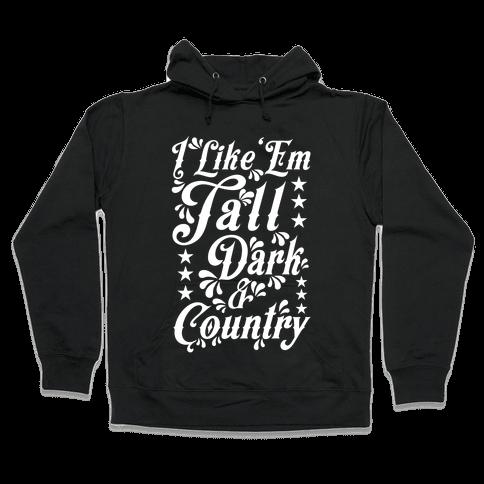 I Like 'Em Tall Dark & Country Hooded Sweatshirt