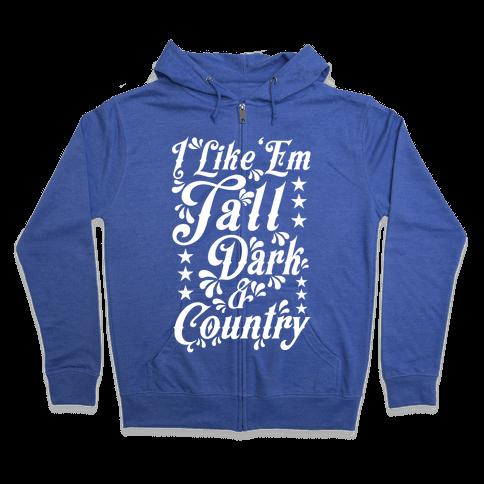 I Like 'Em Tall Dark & Country Zip Hoodie