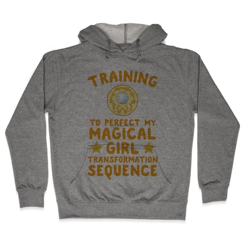 Training To Perfect My Magical Girl Transformation Hooded Sweatshirt