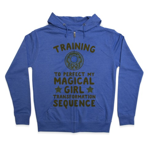 Training To Perfect My Magical Girl Transformation Zip Hoodie