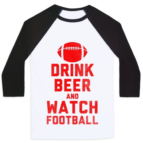 Drink Beer And Watch Football Baseball Tee