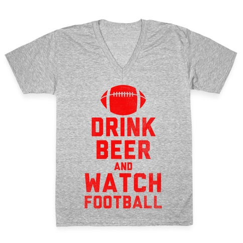 Drink Beer And Watch Football V-Neck Tee Shirt