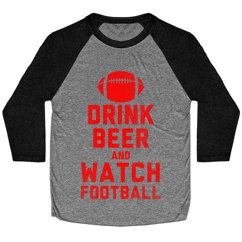 Drink Beer And Watch Football Baseball Tee