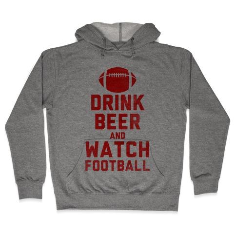 Drink Beer And Watch Football Hooded Sweatshirt