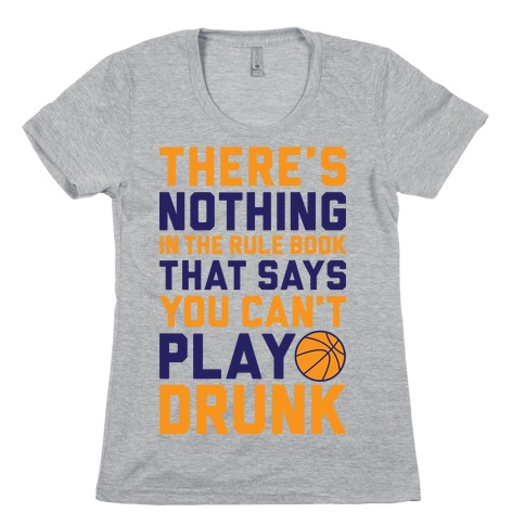 Nothing In The Rule Book Says You Can't Play Drunk Womens T-Shirt