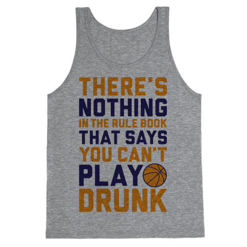 Nothing In The Rule Book Says You Can't Play Drunk Tank Top