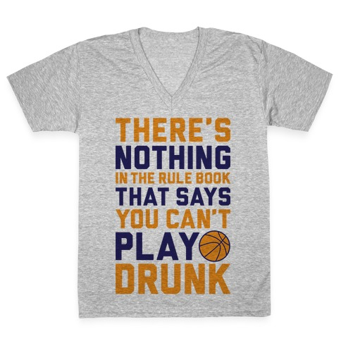 Nothing In The Rule Book Says You Can't Play Drunk V-Neck Tee Shirt