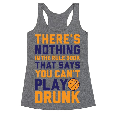 Nothing In The Rule Book Says You Can't Play Drunk Racerback Tank Top