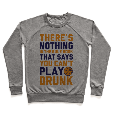 Nothing In The Rule Book Says You Can't Play Drunk Pullover