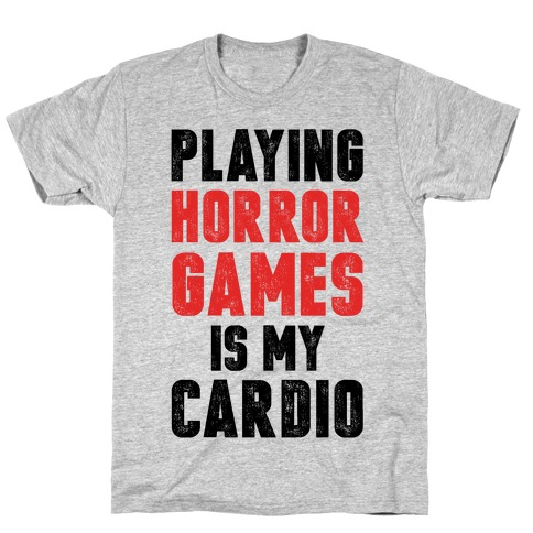 Playing Horror Games Is My Cardio T-Shirt