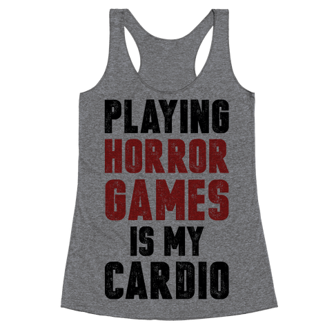 Playing Horror Games Is My Cardio Racerback Tank Top