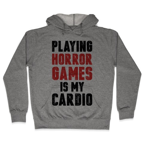 Playing Horror Games Is My Cardio Hooded Sweatshirt
