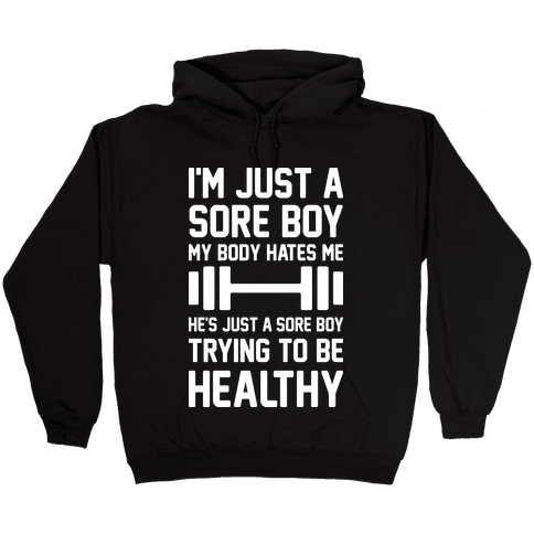 I'm Just A Sore Boy Hooded Sweatshirt