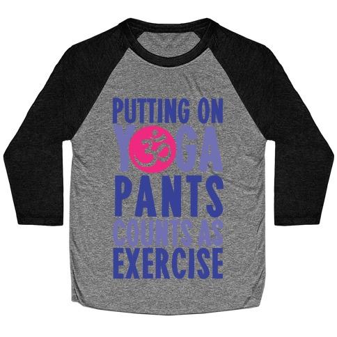 Putting On Yoga Pants Counts As Exercise Baseball Tee