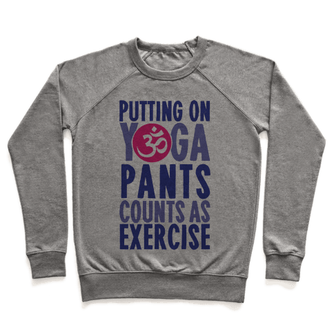 Putting On Yoga Pants Counts As Exercise Pullover
