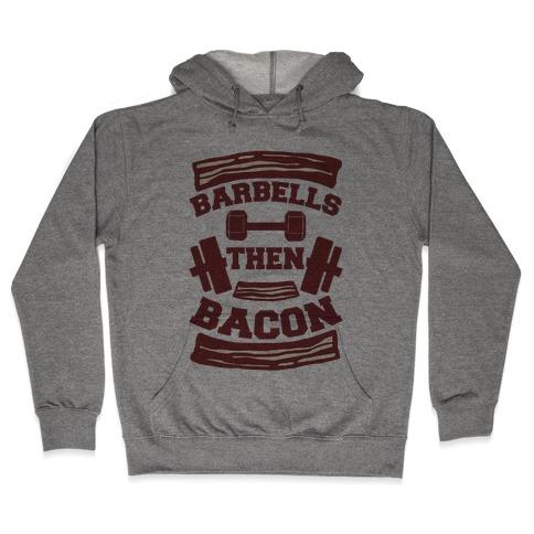 Barbells Then Bacon Hooded Sweatshirt