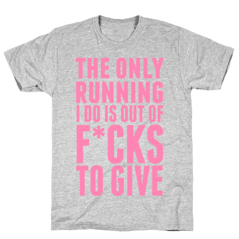 The Only Running I Do Is Out Of F***s To GiveThe Only Running I Do Is Out Of F*cks To Give (Censored) Mens T-Shirt