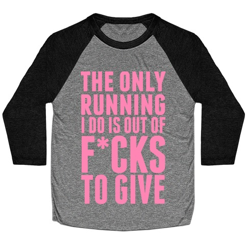 The Only Running I Do Is Out Of F***s To GiveThe Only Running I Do Is Out Of F*cks To Give (Censored) Baseball Tee
