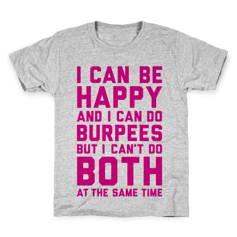 I Can Be Happy And I Can Do Burpees Kids T-Shirt