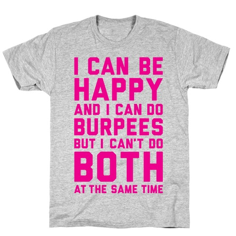 I Can Be Happy And I Can Do Burpees Mens T-Shirt
