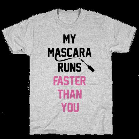 My Mascara Runs Faster Than You Mens T-Shirt