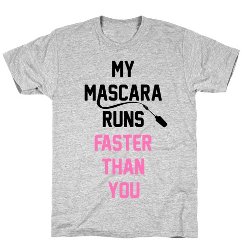My Mascara Runs Faster Than You T-Shirt