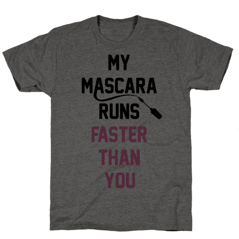 My Mascara Runs Faster Than You