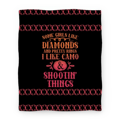 Some Girls Like Diamonds And Pretty Rings I Like Camo And Shootin' Things (Blanket) Blanket
