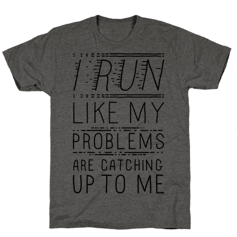 I Run Like My Problems Are Catching Up To Me