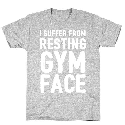 I Suffer From Resting Gym Face T-Shirt
