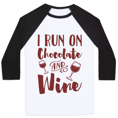 I Run On Chocolate And Wine Baseball Tee
