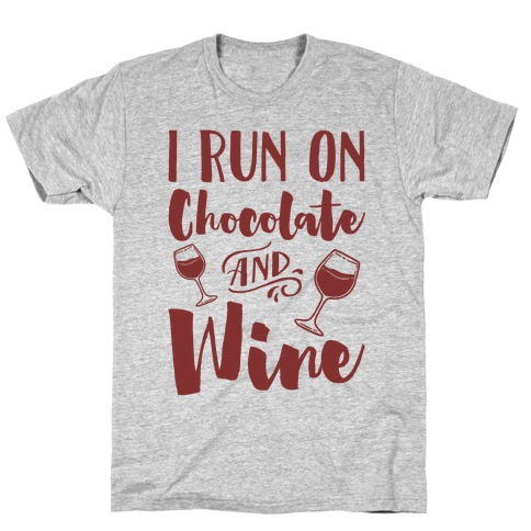 I Run On Chocolate And Wine T-Shirt