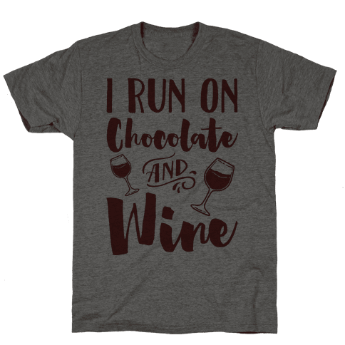 I Run On Chocolate And Wine