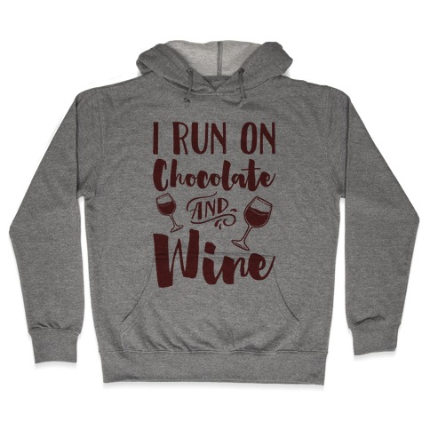 I Run On Chocolate And Wine Hooded Sweatshirt