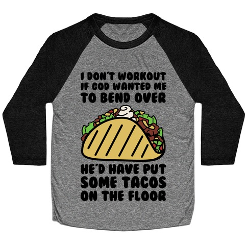 Put Some Tacos On The Floor Baseball Tee