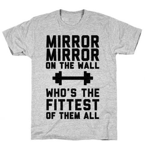 Mirror Mirror On The Wall Who's The Fittest Of Them All Mens T-Shirt