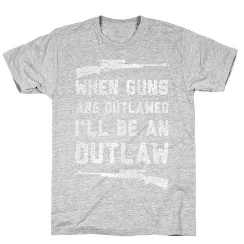 I'll Be an Outlaw (Political) T-Shirt