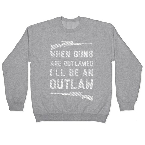 I'll Be an Outlaw (Political) Pullover