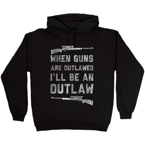 I'll Be an Outlaw (Political) Hooded Sweatshirt