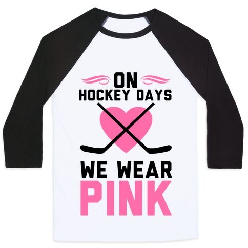 On Hockey Days We Wear Pink Baseball Tee