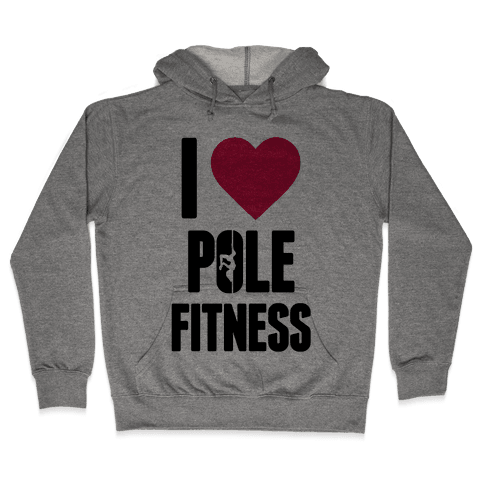 I Love Pole Fitness Hooded Sweatshirt