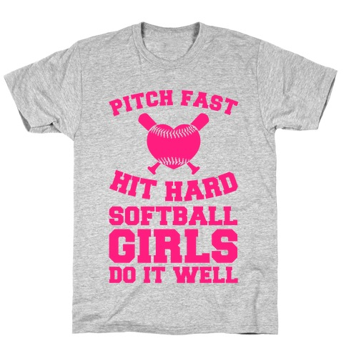 Pitch Fast Hit Hard, Softball Girls Do it Well T-Shirt