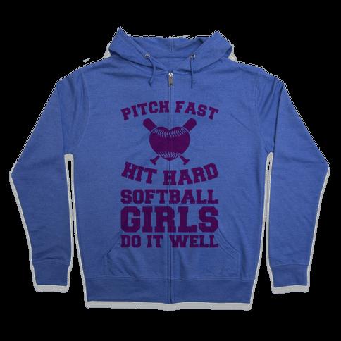 Pitch Fast Hit Hard, Softball Girls Do it Well Zip Hoodie